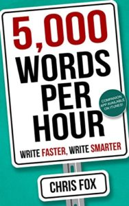 5,000 Words Per Hour: Write Faster, Write Smarter: Write Faster, Write Smarter by Chris Fox